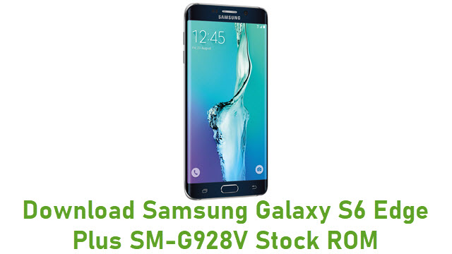 Download Samsung Galaxy S6 Edge Plus SM-G928V Stock ROM