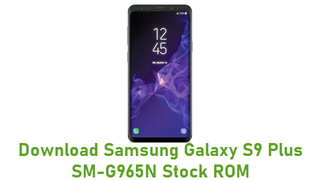 Download Samsung Galaxy S9 Plus SM-G965N Stock ROM