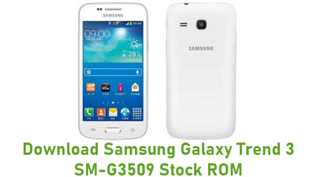 Download Samsung Galaxy Trend 3 SM-G3509 Stock ROM