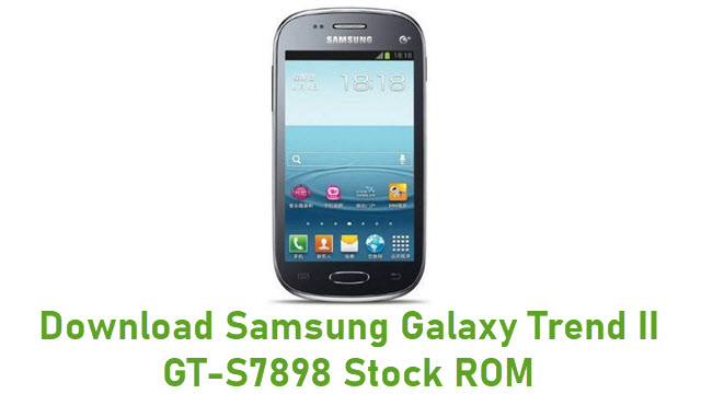 Download Samsung Galaxy Trend II GT-S7898 Stock ROM