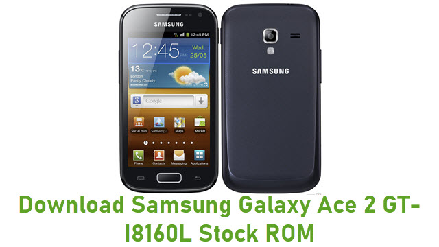 Download Samsung Galaxy Ace 2 GT-I8160L Stock ROM