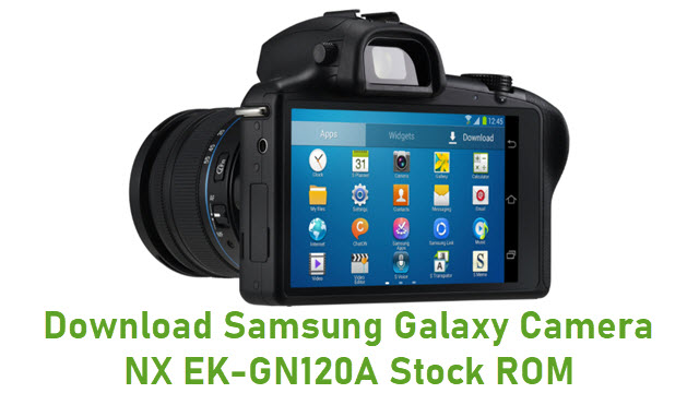 Download Samsung Galaxy Camera NX EK-GN120A Stock ROM
