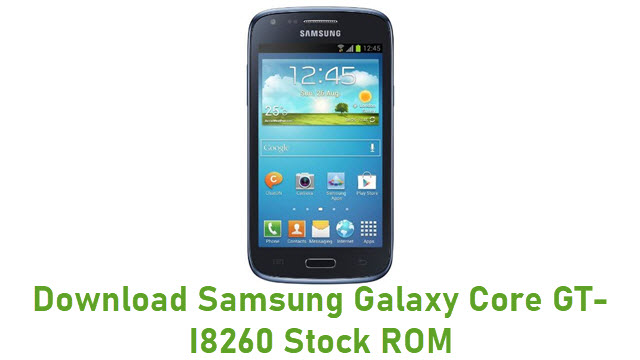 Download Samsung Galaxy Core GT-I8260 Stock ROM