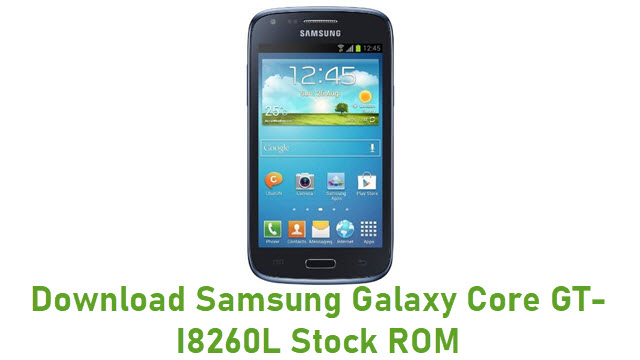 Download Samsung Galaxy Core GT-I8260L Stock ROM