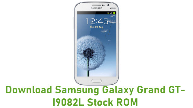 Download Samsung Galaxy Grand GT-I9082L Stock ROM