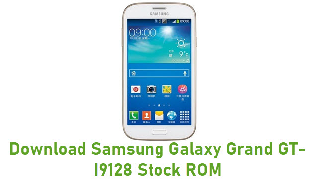 Download Samsung Galaxy Grand GT-I9128 Stock ROM