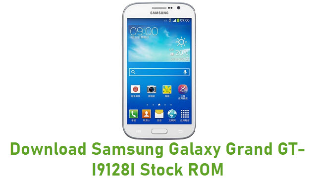 Download Samsung Galaxy Grand GT-I9128I Stock ROM