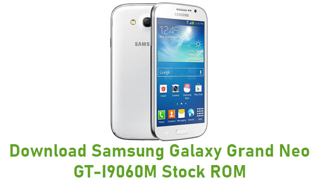 Download Samsung Galaxy Grand Neo GT-I9060M Stock ROM