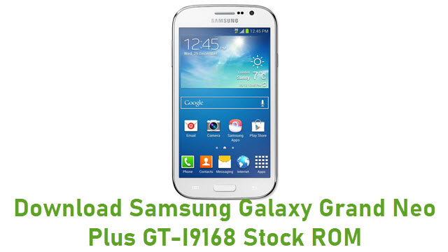 Download Samsung Galaxy Grand Neo Plus GT-I9168 Stock ROM