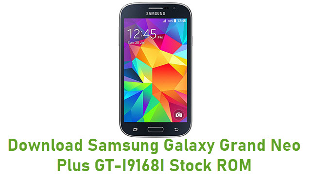 Download Samsung Galaxy Grand Neo Plus GT-I9168I Stock ROM