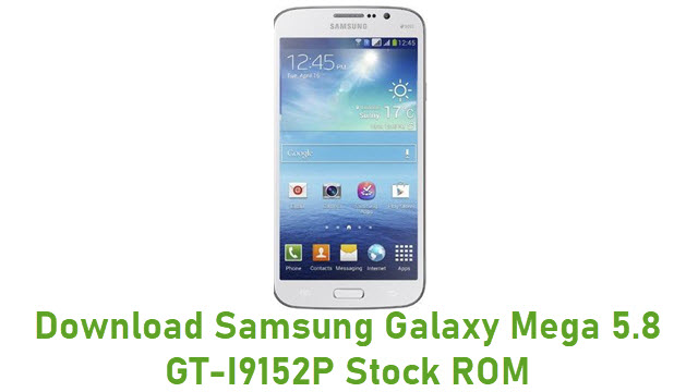 Download Samsung Galaxy Mega 5.8 GT-I9152P Stock ROM