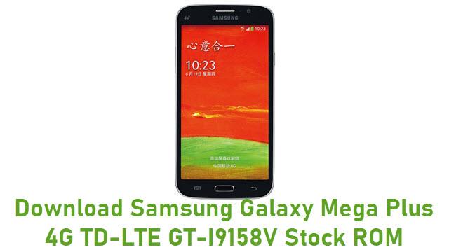 Download Samsung Galaxy Mega Plus 4G TD-LTE GT-I9158V Stock ROM