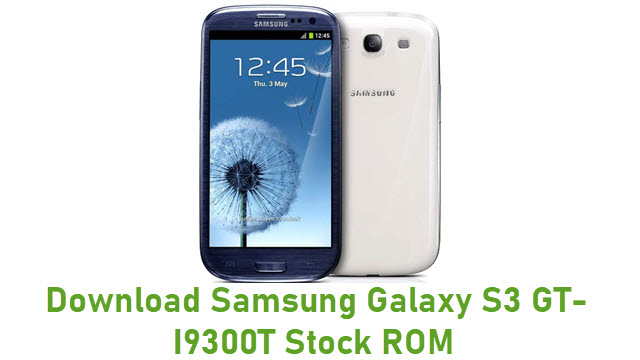 Download Samsung Galaxy S3 GT-I9300T Stock ROM