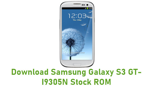 Download Samsung Galaxy S3 GT-I9305N Stock ROM