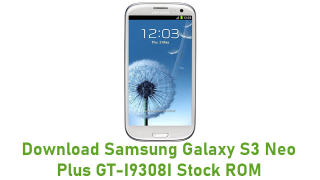 Download Samsung Galaxy S3 Neo Plus GT-I9308I Stock ROM