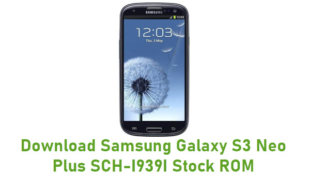 Download Samsung Galaxy S3 Neo Plus SCH-I939I Stock ROM