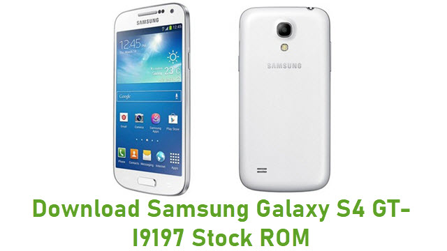 Download Samsung Galaxy S4 GT-I9197 Stock ROM