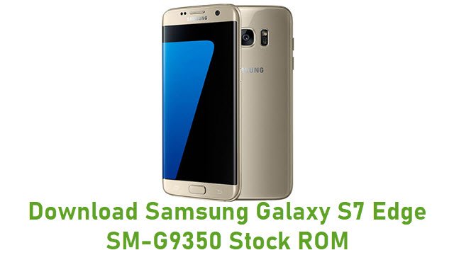 Download Samsung Galaxy S7 Edge SM-G9350 Stock ROM