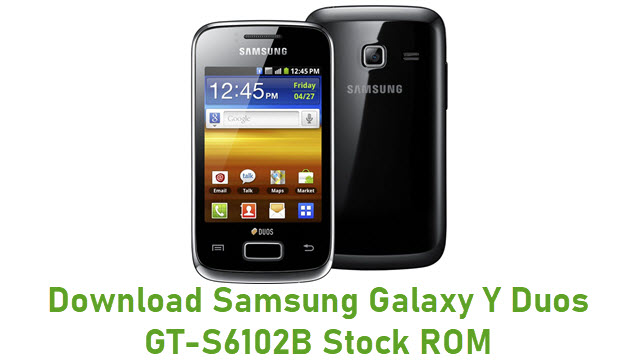 Download Samsung Galaxy Y Duos GT-S6102B Stock ROM