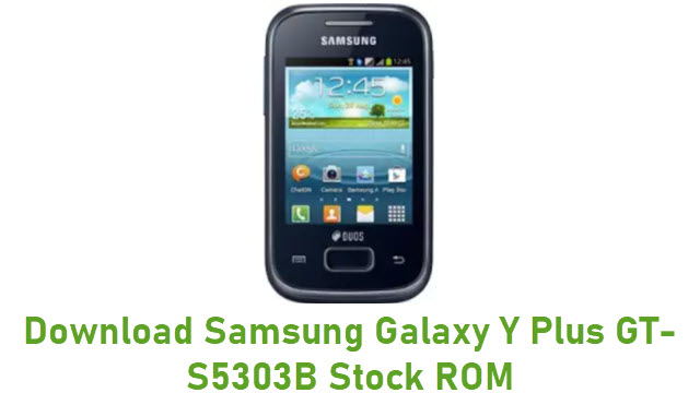 Download Samsung Galaxy Y Plus GT-S5303B Stock ROM