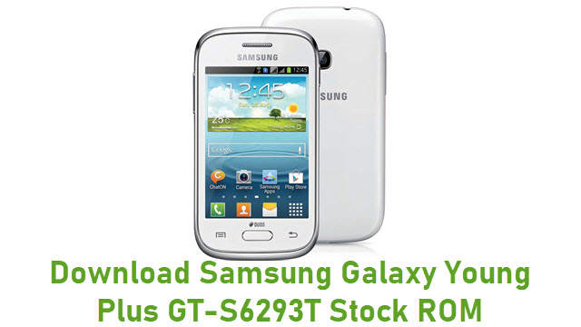 Download Samsung Galaxy Young Plus GT-S6293T Stock ROM