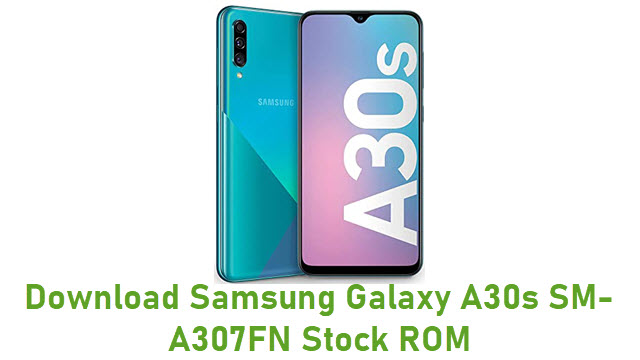 Download Samsung Galaxy A30s SM-A307FN Stock ROM