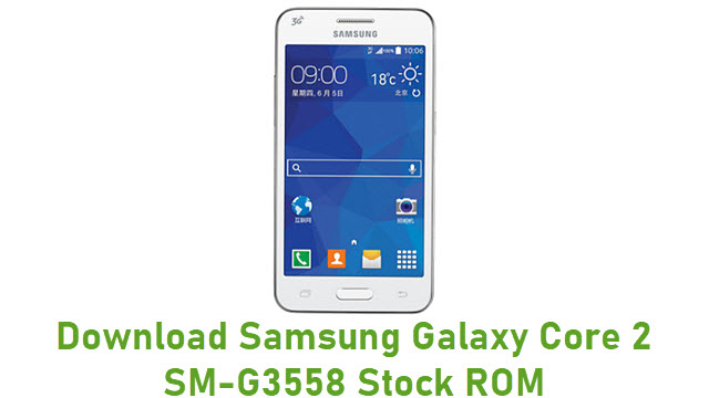 Download Samsung Galaxy Core 2 SM-G3558 Stock ROM