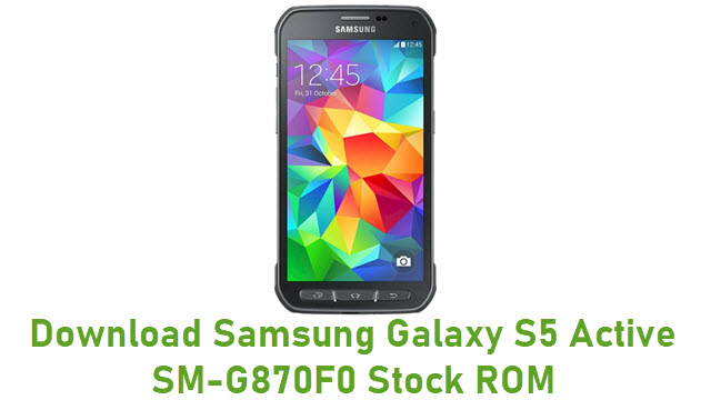 Download Samsung Galaxy S5 Active SM-G870F0 Stock ROM