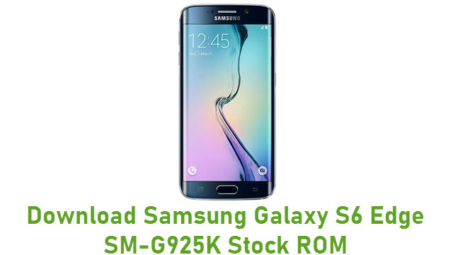 Download Samsung Galaxy S6 Edge SM-G925K Stock ROM