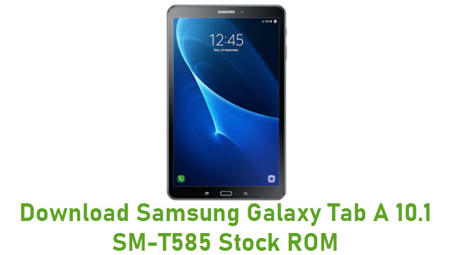 Download Samsung Galaxy Tab A 10.1 SM-T585 Stock ROM