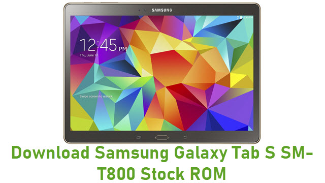 Download Samsung Galaxy Tab S SM-T800 Stock ROM