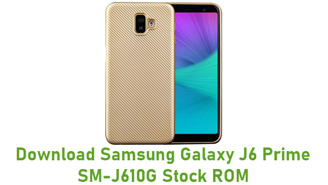 Download Samsung Galaxy J6 Prime SM-J610G Stock ROM
