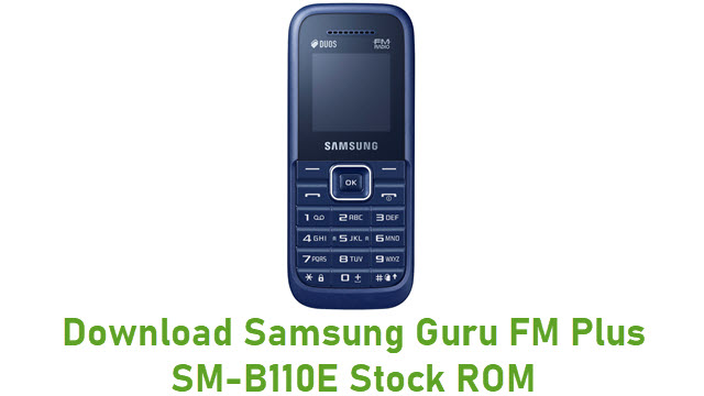 Download Samsung Guru FM Plus SM-B110E Stock ROM