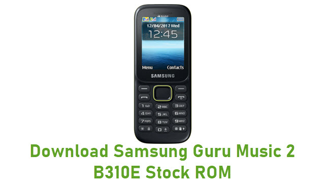 Download Samsung Guru Music 2 B310E Stock ROM