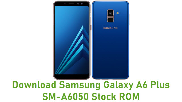 Download Samsung Galaxy A6 Plus SM-A6050 Stock ROM