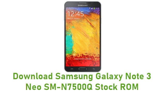 Download Samsung Galaxy Note 3 Neo SM-N7500Q Stock ROM