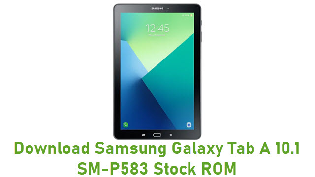 Download Samsung Galaxy Tab A 10.1 SM-P583 Stock ROM