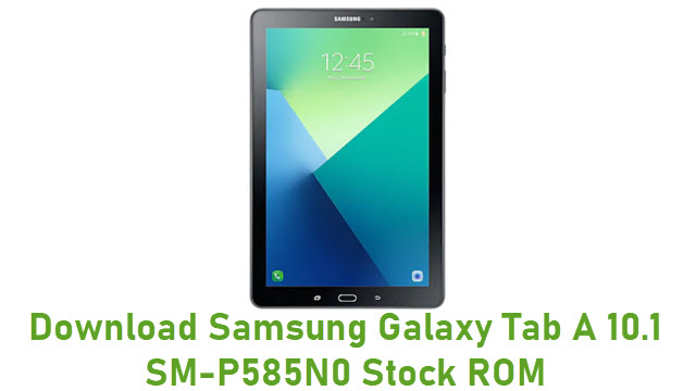 Download Samsung Galaxy Tab A 10.1 SM-P585N0 Stock ROM