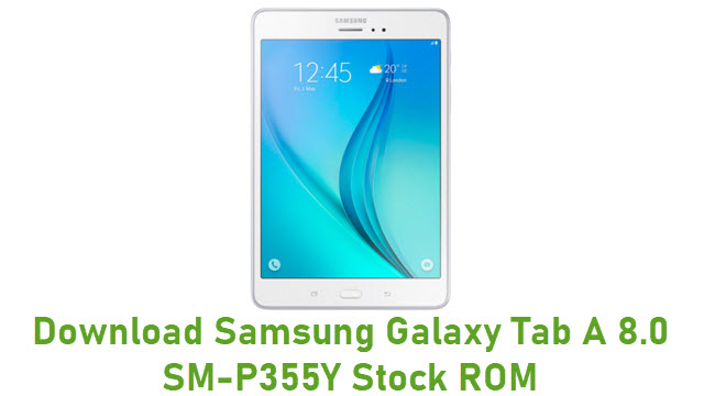 Download Samsung Galaxy Tab A 8.0 SM-P355Y Stock ROM