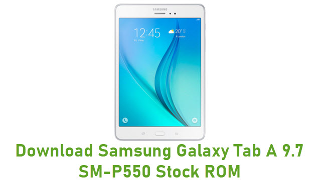 Download Samsung Galaxy Tab A 9.7 SM-P550 Stock ROM