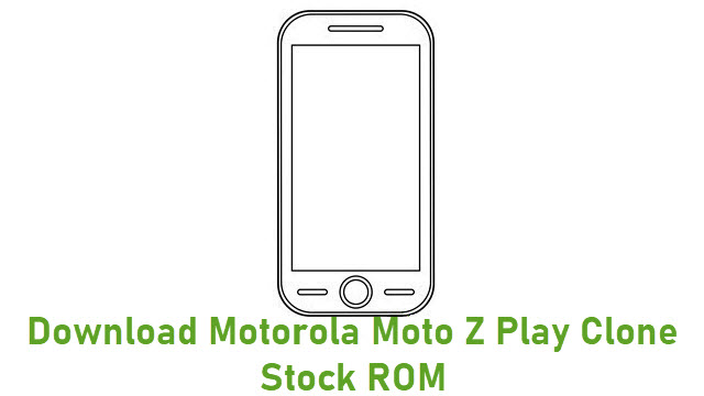 Download Motorola Moto Z Play Clone Stock ROM