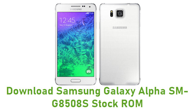 Download Samsung Galaxy Alpha SM-G8508S Stock ROM