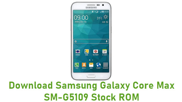 Download Samsung Galaxy Core Max SM-G5109 Stock ROM