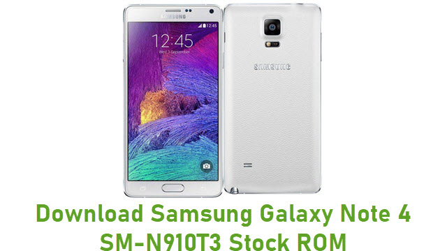 Download Samsung Galaxy Note 4 SM-N910T3 Stock ROM