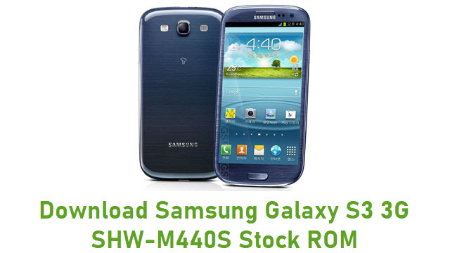 Download Samsung Galaxy S3 3G SHW-M440S Stock ROM