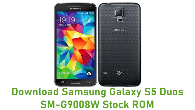 Download Samsung Galaxy S5 Duos SM-G9008W Stock ROM