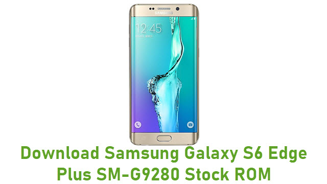 Download Samsung Galaxy S6 Edge Plus SM-G9280 Stock ROM