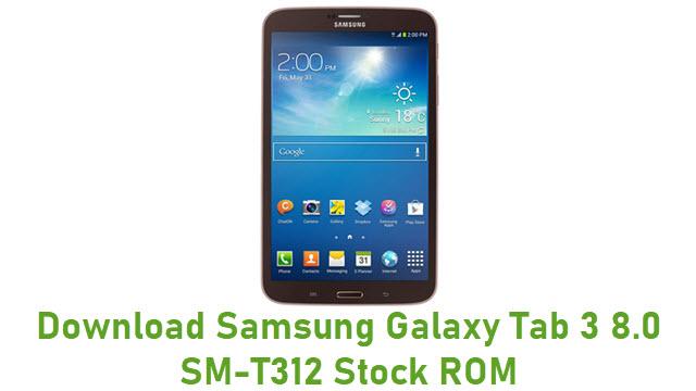 Download Samsung Galaxy Tab 3 8.0 SM-T312 Stock ROM