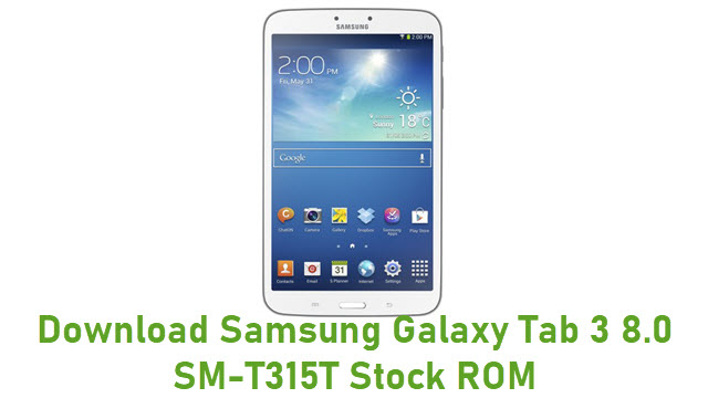 Download Samsung Galaxy Tab 3 8.0 SM-T315T Stock ROM