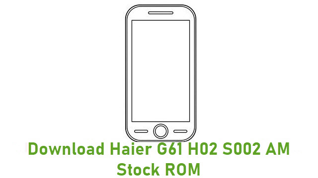 Download Haier G61 H02 S002 AM Stock ROM